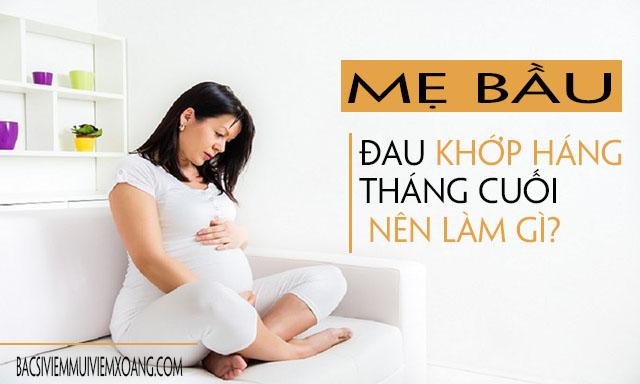 Bị đau khớp háng khi mang thai tháng cuối mẹ bầu cần làm gì?