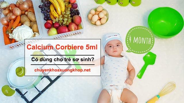 Calcium Corbiere 5ml có dùng được cho trẻ sơ sinh không?