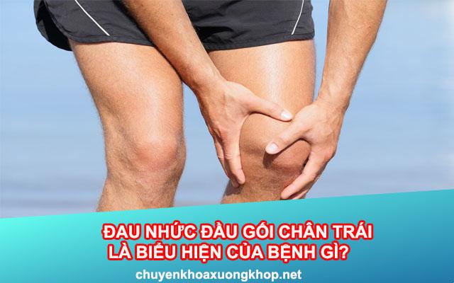 Đau nhức đầu gối chân trái là biểu hiện của bệnh gì?