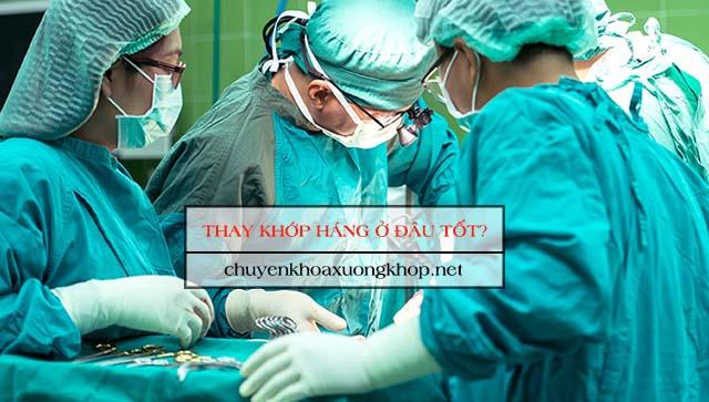 Phẫu thuật thay khớp háng ở đâu tốt?