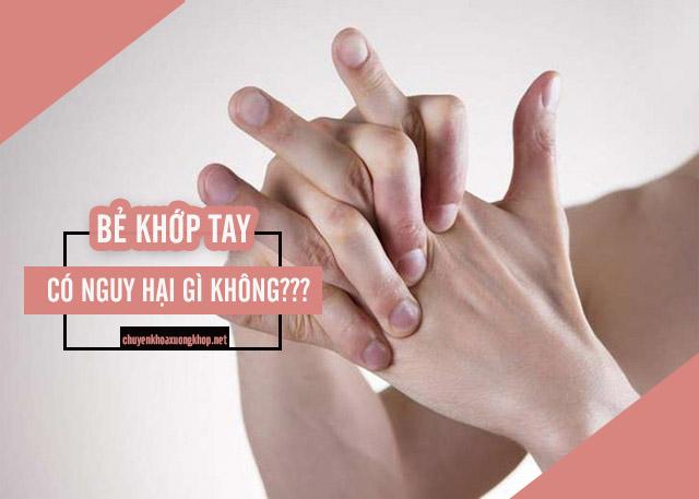 Bẻ khớp tay có hại không?