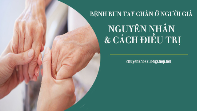 Bệnh run tay chân ở người già